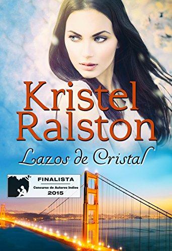 Lazos de Cristal ((Finalista del Concurso de Autores Indies 2015)) por Kristel Ralston
