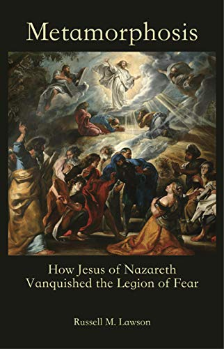 Metamorphosis: How Jesus of Nazareth Vanquished the Legion of Fear (English Edition)