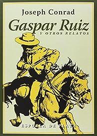 Gaspar Ruiz y otros relatos par Joseph Conrad