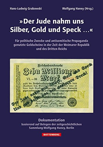 """""""Der Jude nahm uns Silber, Gold und Speck..."""": Für politische Zwecke und antisemitische Propaganda genutzte Geldscheine in der Zeit der Weimarer Republik und des Dritten Reichs"""