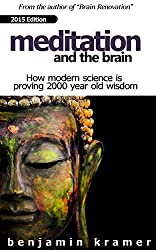 Meditation and the Brain - How modern science is proving two thousand year old wisdom (English Edition)