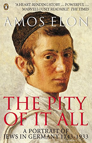 The Pity of it All: A Portrait of Jews in Germany 1743-1933