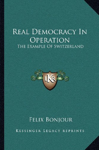 Real Democracy in Operation: The Example of Switzerland