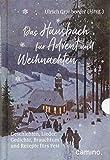 Das Hausbuch für Advent und Weihnachten: Geschichten, Lieder, Gedichte, Brauchtum und Rezepte fürs Fest