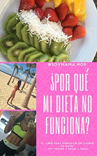 ¿por qué mi dieta no funciona?: el libro para obtener un cuerpo de bikini, sin tener que volver a hacer una dieta. por Silvia Mariana Quezada Rosete