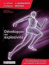 Les cahiers pratiques de la préparation physique - Développer son explosivité