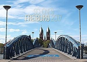 Schönes Freiburg 2017: Wandkalender 2017 (Schöne Stadt - Wandkalender)