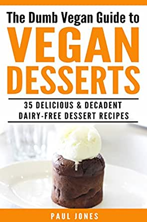 Vegan desserts 35 delicious decadent dairy free dessert recipes dumb vegan recipes book 6 - Delicious easy make vegan desserts ...