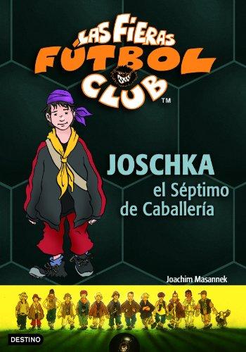 Joschka, el Séptimo de Caballería: Las Fieras del Fútbol Club 9 (Fieras Futbol Club)