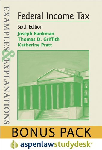 Examples & Explanations: Federal Income Taxation, 6th Edition (Print + eBook Bonus Pack) by Joseph Bankman (2011-08-16)