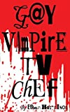 Scarica Libro Gay Vampire TV Chef by Ethan Harrison 2015 04 01 (PDF,EPUB,MOBI) Online Italiano Gratis