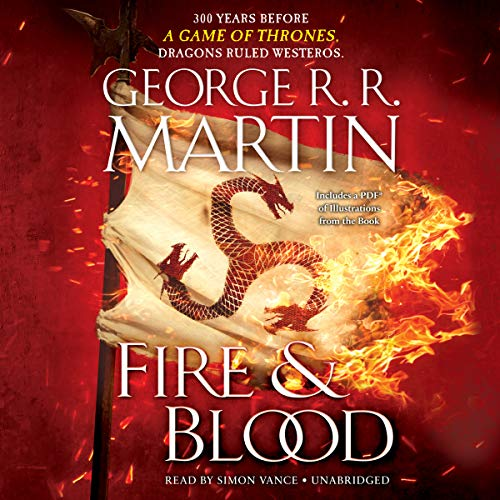 Fire & Blood: 300 Years Before A Game of Thrones (A Targaryen History) 300 Audio