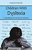 Children With Dyslexia - A Handbook for Parents & Teachers