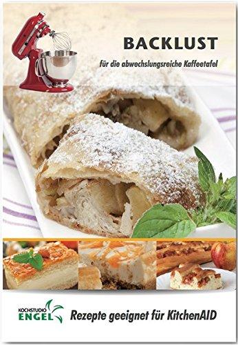 Backlust - Rezepte geeignet für KitchenAid: für die abwechslungsreiche Kaffeetafel (Backofen Kitchenaid)