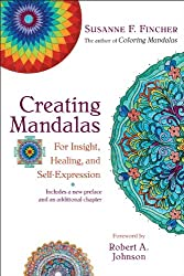Creating Mandalas: For Insight, Healing, and Self-Expression