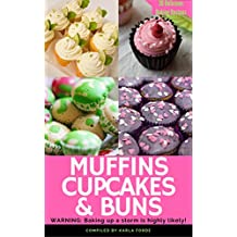 Muffins Cupcakes and Buns: 36 Full Color Sugarcraft Cake Recipe Treats for All The Family: English Muffins to Blueberry. You're Covered! (Sugarcraft by Karla) (English Edition)