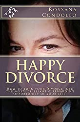 Happy Divorce: How to Turn your Divorce into the Most Brilliant and Rewarding Opportunity of Your Life! (English Edition)