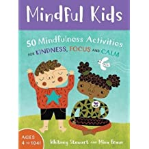 Mindful Kids: 50 Mindfulness Activities (Mindful Monkeys: 50 Activities for Calm, Focus and Peace)