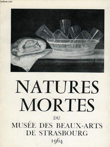 Natures mortes, catalogue de la collection du musee des beaux-arts de strasbourg par COLLECTIF