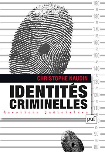 Identités criminelles : La vérité interdite par Christophe Naudin