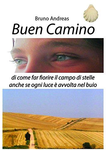 Buen Camino: Di come fare fiorire il campo di stelle anche se ogni luce è avvolta nel buio