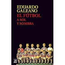 El fútbol a sol y sombra (Biblioteca Eduardo Galeano nº 17)