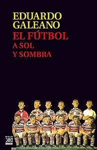 El fútbol a sol y sombra par Eduardo Galeano