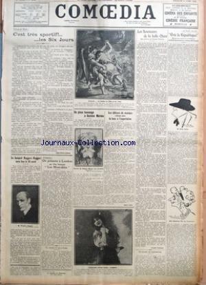 COMOEDIA [No 4856] du 11/04/1926 - VISIONS DE PARIS-C'EST TRES SPORTIF!...-...LES SIX JOURS PAR JEAN-PIERRE LIAUSU - LE BANQUET RUGGERO RUGGERI AURA LIEU LE 14 AVRIL - PROPAGANDE-ON PRESENTE A LONDRES UN FILM FRANCAIS LES MISERABLES - UN PIEUX HOMMAGE A GUSTAVE MOREAU - LES EDITEURS DE MUSIQUE S'ELEVENT CONTRE LA TAXE A L'EXPORTATION PAR ANDRE LEROY - LES SOUVENIRS DE LA BELLE OTERO PAR CLAUDE VALMONT - AU THEATRE MARIGNY-VIVE LA REPUBLIQUE !.