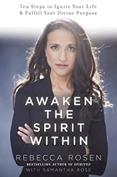 Awaken the Spirit Within: 10 Steps to Ignite Your Life and Fulfill Your Divine Purpose von [Rosen, Rebecca, Rose, Samantha]