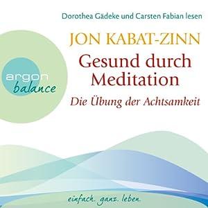 Die Übung der Achtsamkeit: Gesund durch Meditation
