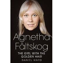 Agnetha Fältskog: The Girl with the Golden Hair (English Edition)