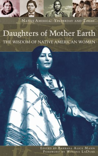 Daughters of Mother Earth: The Wisdom of Native American Women (Native America: Yesterday and Today)