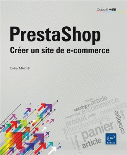 Prestashop - Créer un site de e-commerce par Didier MAZIER