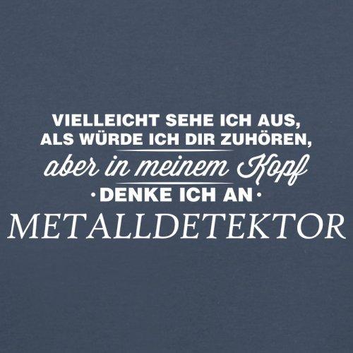 Vielleicht sehe ich aus als würde ich dir zuhören aber in meinem Kopf denke ich an Metalldetektor - Herren T-Shirt - 13 Farben Navy