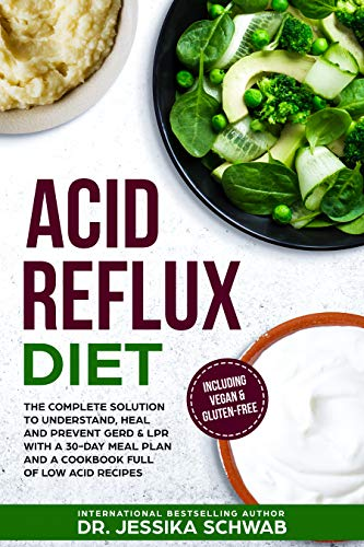 ACID REFLUX DIET: The Complete Solution to Understand, Heal and Prevent GERD & LPR with a 30-Day Meal Plan and a Cookbook Full of Low Acid Recipes Including Vegan & Gluten-Free (English Edition)