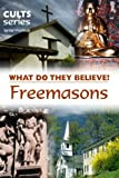 Freemasons: What Do They Believe? (Cults and Isms Book 5)
