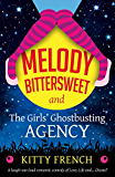 Melody Bittersweet and The Girls' Ghostbusting Agency: A laugh out loud romantic comedy of Love, Life and ... Ghosts?