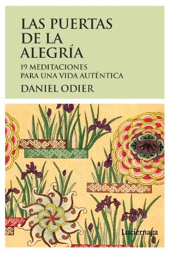 Las puertas de la alegría: 19 meditaciones para una vida auténtica por Daniel Odier