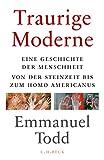 Produkt-Bild: Traurige Moderne: Eine Geschichte der Menschheit von der Steinzeit bis zum Homo americanus