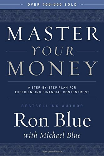 Master Your Money: A Step-by-Step Plan for Experiencing Financial Contentment by Ron Blue (2016-04-05)