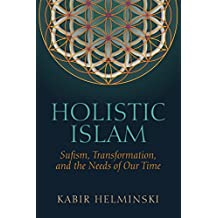 Holistic Islam: Sufism, Transformation, and the Needs of Our Time (Islamic Encounter Series)