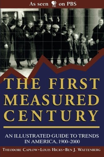 The First Measured Century: An Illustrated Guide to Trends in America, 1900-2000 by Theodore Caplow (2000-01-01)