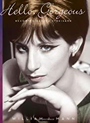 Hello, Gorgeous: Becoming Barbra Streisand 1st (first) Edition by Mann, William J. [2012]