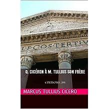 Q. Cicéron À M. Tullius Son Frère: EDITIONS JM (French Edition)