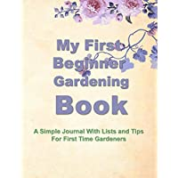 My First Beginner Gardening Book: A Simple Journal With Lists and Tips For First Time Gardeners