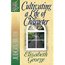 Cultivating a Life of Character: Judges/Ruth (A Woman After God's Own Heart?) by Elizabeth George (2002-02-01)