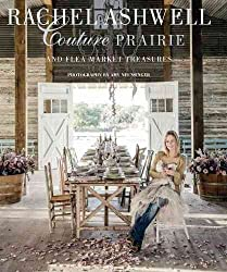 [(Rachel Ashwell: Couture Prairie : And Flea Market Treasures)] [By (author) Rachel Ashwell] published on (September, 2013)