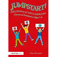 Jumpstart! Philosophy in the Classroom: Games and Activities for Ages 7-14