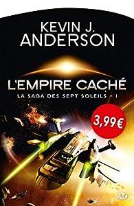 La Saga des Sept Soleils, Tome 1 : L'Empire Caché par Kevin J. Anderson