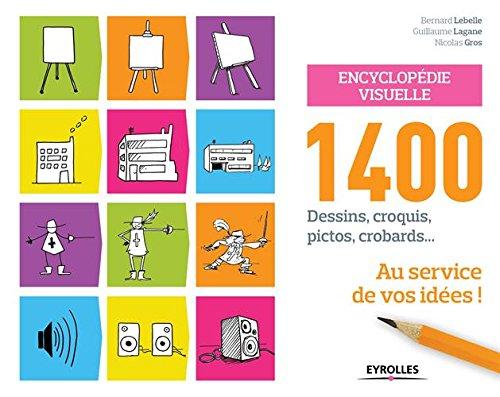 Encyclopédie visuelle: 1400 dessins, croquis, pictos, crobards... au service de vos idées ! par Bernard Lebelle
